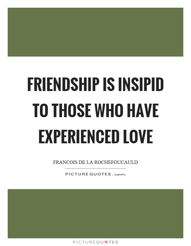 Friendship is insipid to those who have experienced love Picture Quote #1