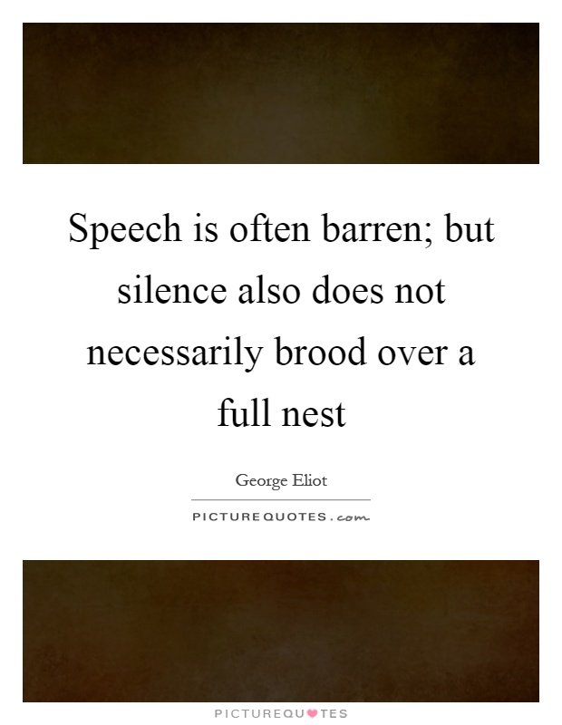 Speech is often barren; but silence also does not necessarily brood over a full nest Picture Quote #1
