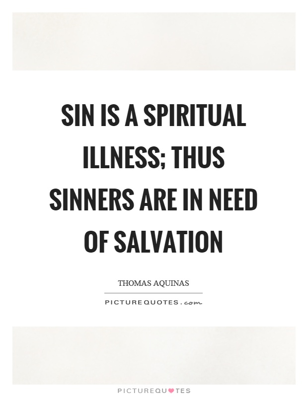 Sin is a spiritual illness; thus sinners are in need of salvation Picture Quote #1