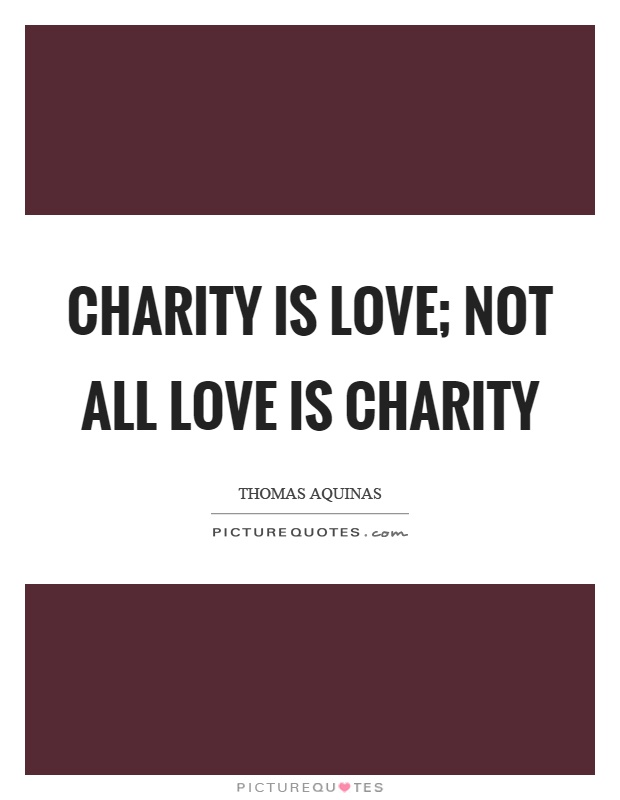 Charity is love; not all love is charity Picture Quote #1