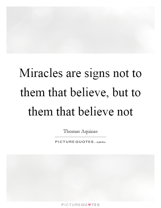 Miracles are signs not to them that believe, but to them that believe not Picture Quote #1