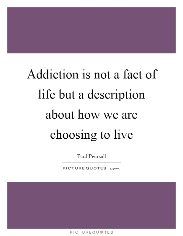 Addiction is not a fact of life but a description about how we are choosing to live Picture Quote #1