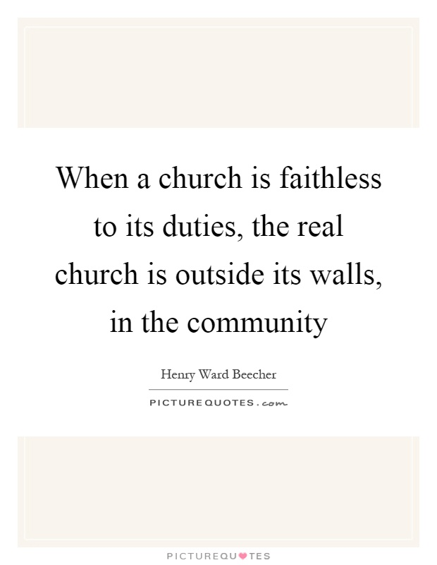 When a church is faithless to its duties, the real church is outside its walls, in the community Picture Quote #1