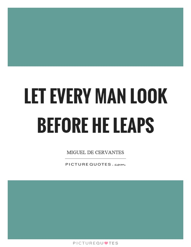 Let every man look before he leaps Picture Quote #1