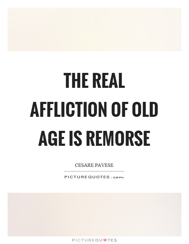 The real affliction of old age is remorse Picture Quote #1