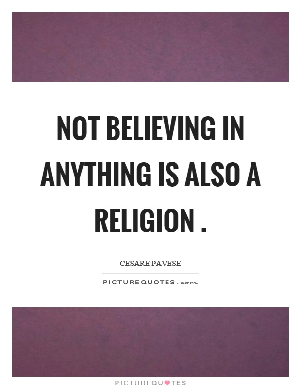 Not believing in anything is also a religion Picture Quote #1