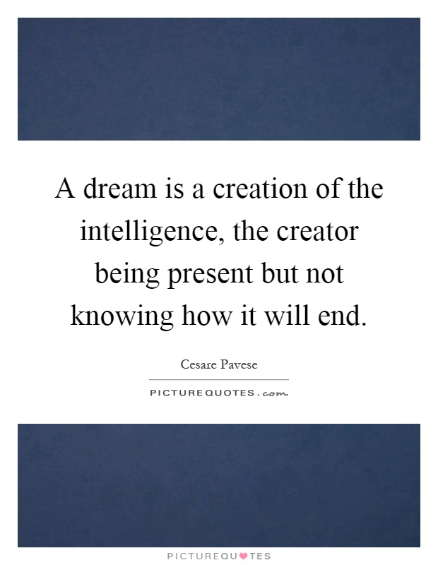 A dream is a creation of the intelligence, the creator being present but not knowing how it will end Picture Quote #1