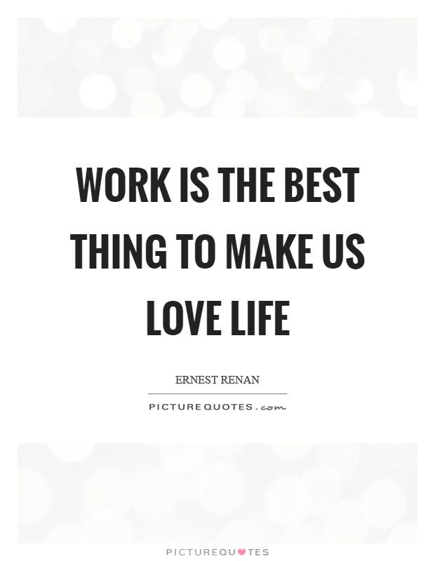 Work is the best thing to make us love life Picture Quote #1