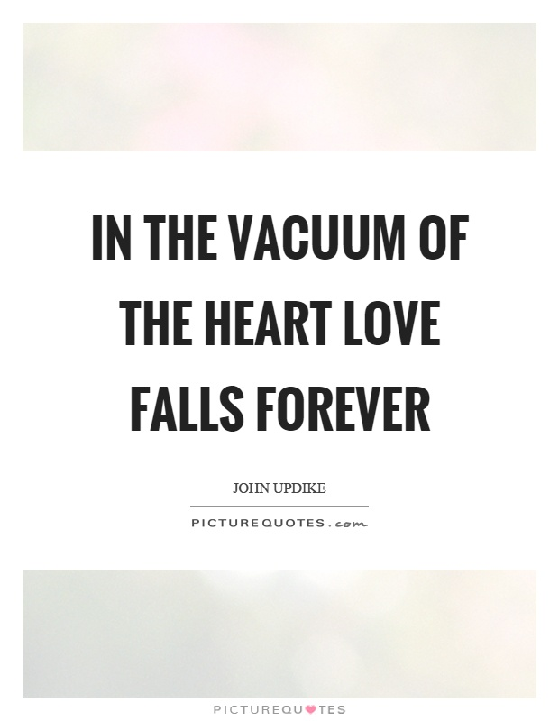 In the vacuum of the heart love falls forever Picture Quote #1