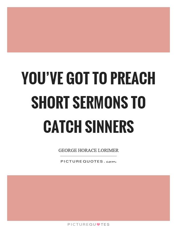 You've got to preach short sermons to catch sinners Picture Quote #1