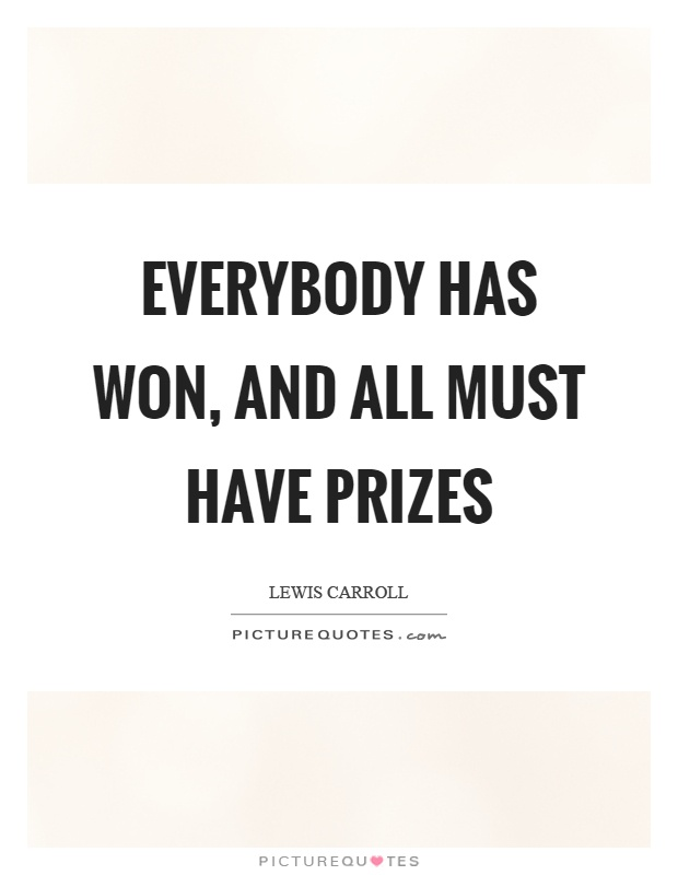 Everybody has won, and all must have prizes Picture Quote #1