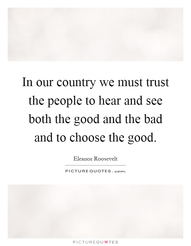 In our country we must trust the people to hear and see both the good and the bad and to choose the good Picture Quote #1