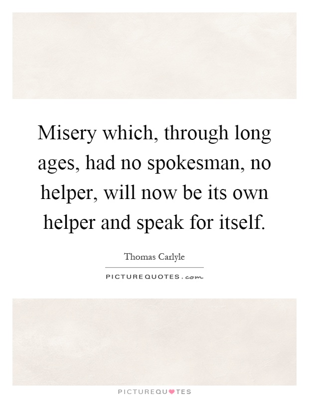 Misery which, through long ages, had no spokesman, no helper, will now be its own helper and speak for itself Picture Quote #1