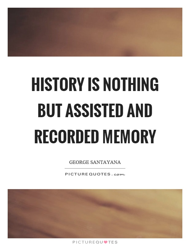 History is nothing but assisted and recorded memory Picture Quote #1