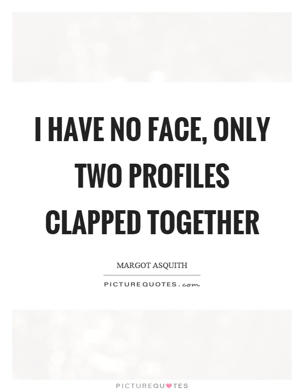 I have no face, only two profiles clapped together Picture Quote #1