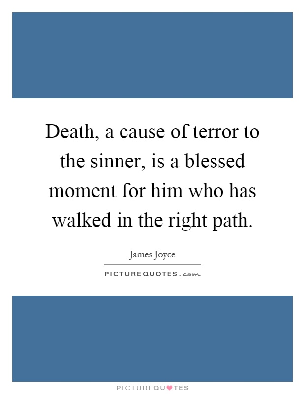 Death, a cause of terror to the sinner, is a blessed moment for him who has walked in the right path Picture Quote #1