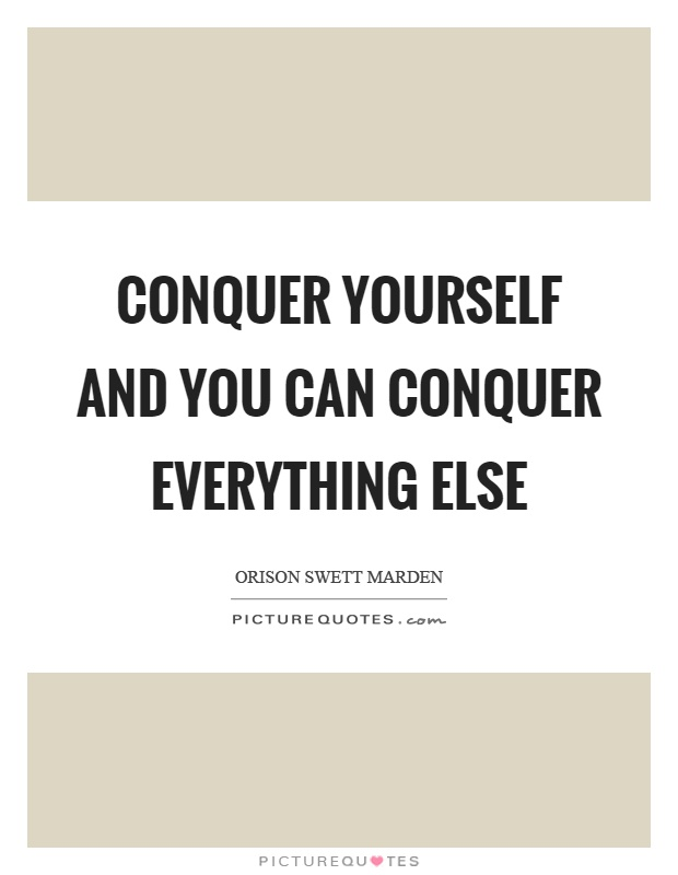 Conquer Yourself And You Can Conquer Everything Else Picture Quotes
