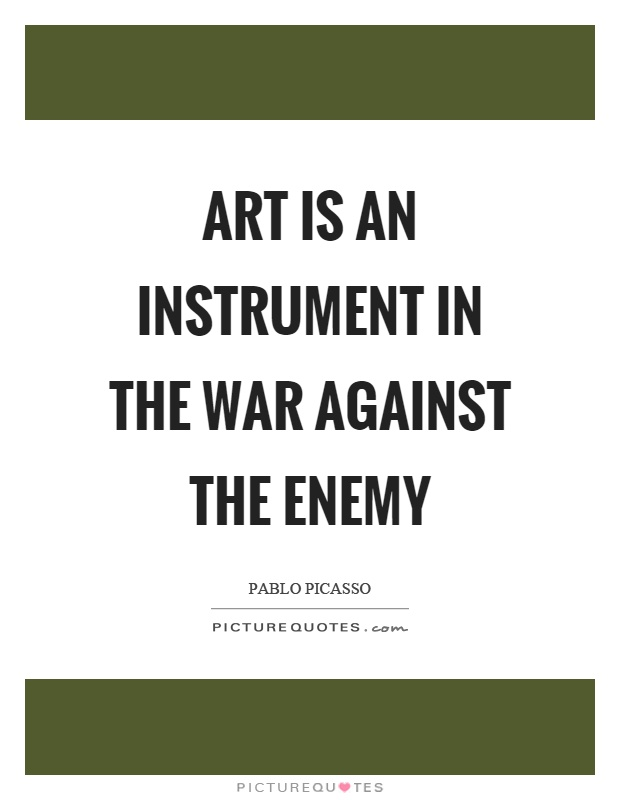 Art is an instrument in the war against the enemy Picture Quote #1