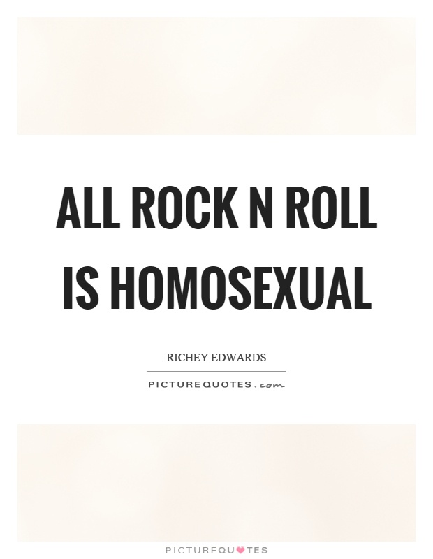 All rock n roll is homosexual Picture Quote #1