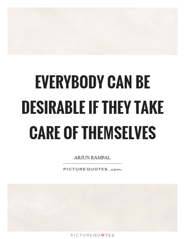 Everybody can be desirable if they take care of themselves Picture Quote #1