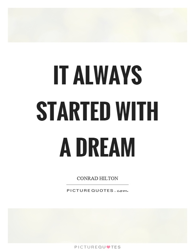 It always started with a dream Picture Quote #1