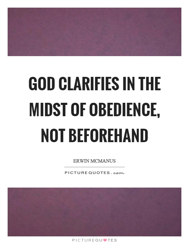 God clarifies in the midst of obedience, not beforehand Picture Quote #1