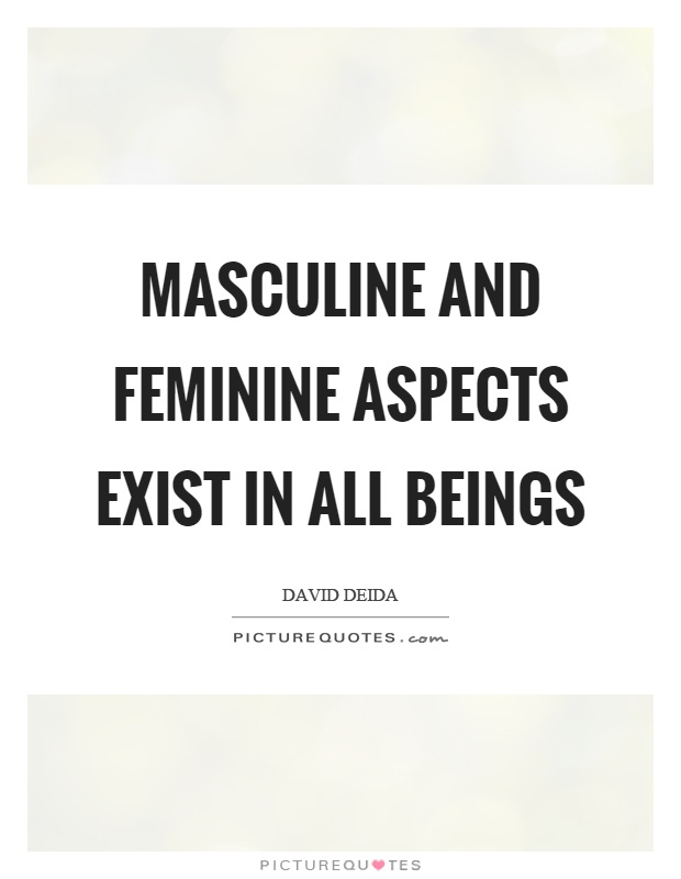 Masculine and feminine aspects exist in all beings Picture Quote #1