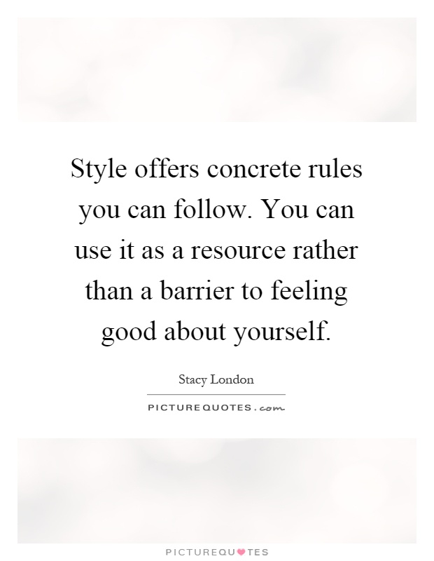 Style offers concrete rules you can follow. You can use it as a resource rather than a barrier to feeling good about yourself Picture Quote #1