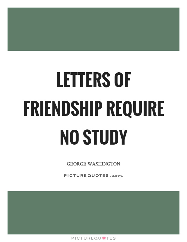 Letters of friendship require no study Picture Quote #1