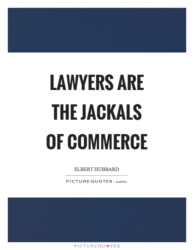 Lawyers are the jackals of commerce Picture Quote #1