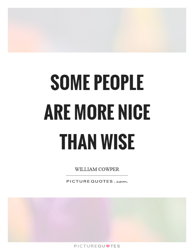 Some people are more nice than wise Picture Quote #1