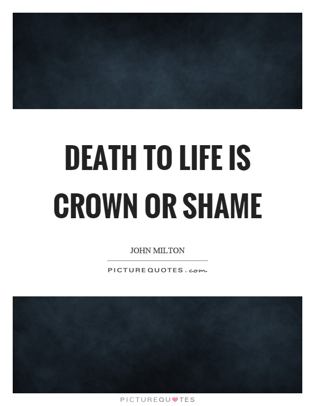 Death to life is crown or shame Picture Quote #1