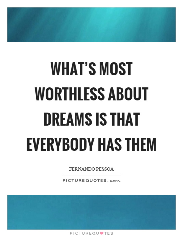 What's most worthless about dreams is that everybody has them Picture Quote #1