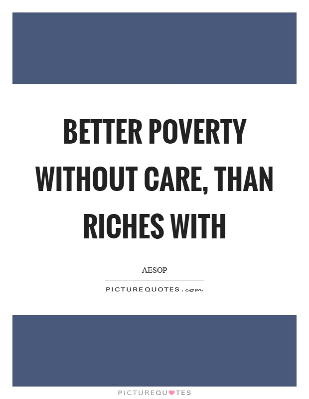 Better poverty without care, than riches with Picture Quote #1