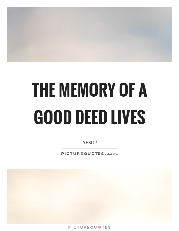 The memory of a good deed lives Picture Quote #1