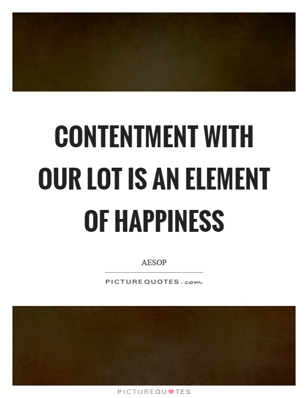 Contentment with our lot is an element of happiness Picture Quote #1