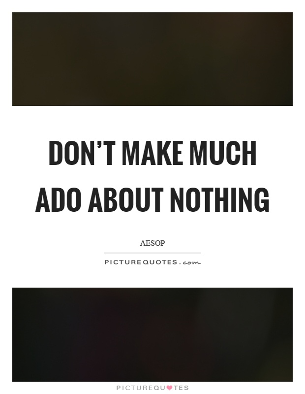 Don't Make Much Ado About Nothing
