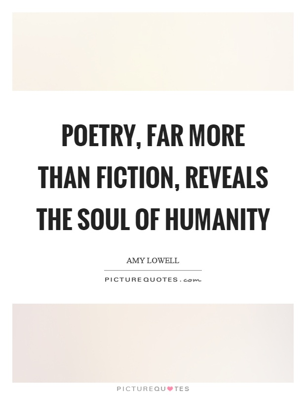Poetry, far more than fiction, reveals the soul of humanity Picture Quote #1