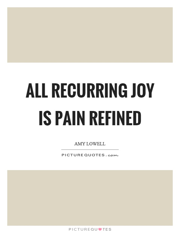 All recurring joy is pain refined Picture Quote #1