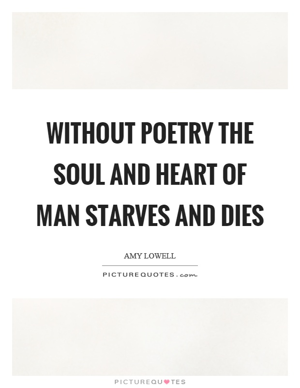 Without poetry the soul and heart of man starves and dies Picture Quote #1