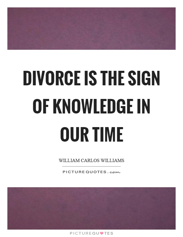Divorce is the sign of knowledge in our time Picture Quote #1