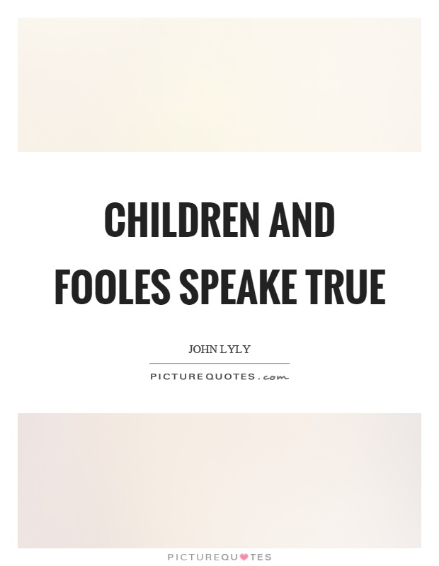 Children and fooles speake true Picture Quote #1