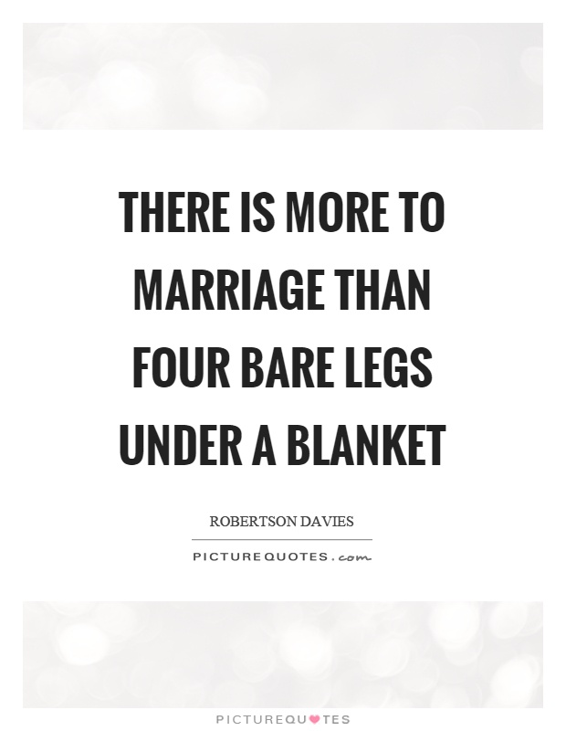 There is more to marriage than four bare legs under a blanket Picture Quote #1