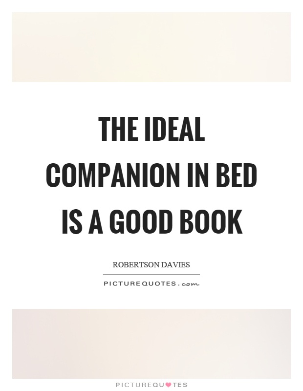 The ideal companion in bed is a good book Picture Quote #1