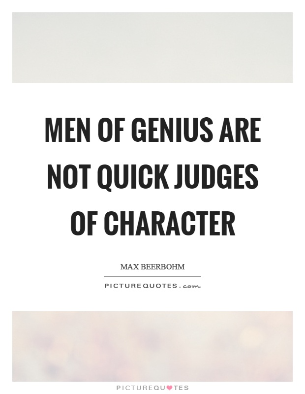 Men of genius are not quick judges of character | Picture ...