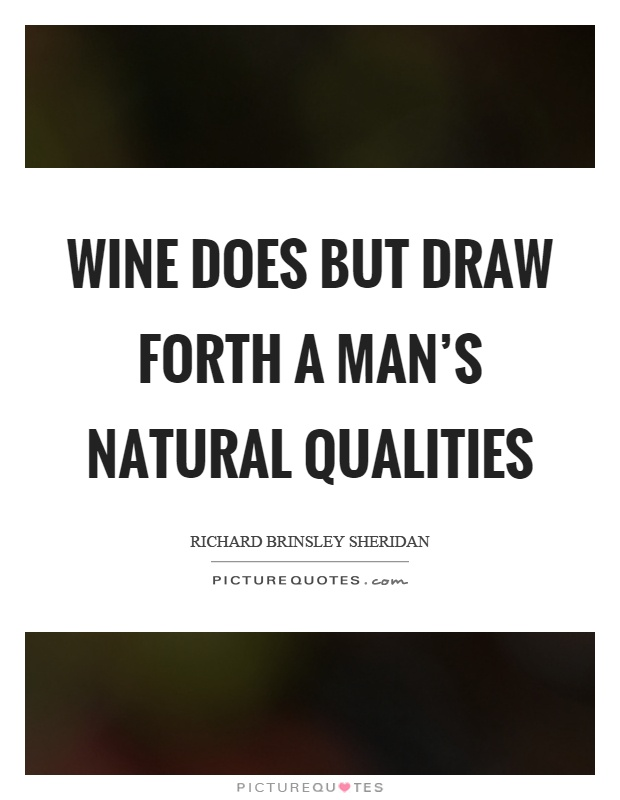 Wine does but draw forth a man's natural qualities Picture Quote #1