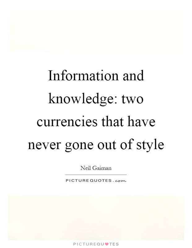 Information and knowledge: two currencies that have never gone out of style Picture Quote #1