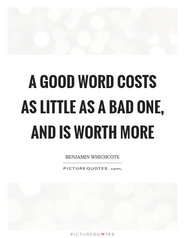 A good word costs as little as a bad one, and is worth more Picture Quote #1