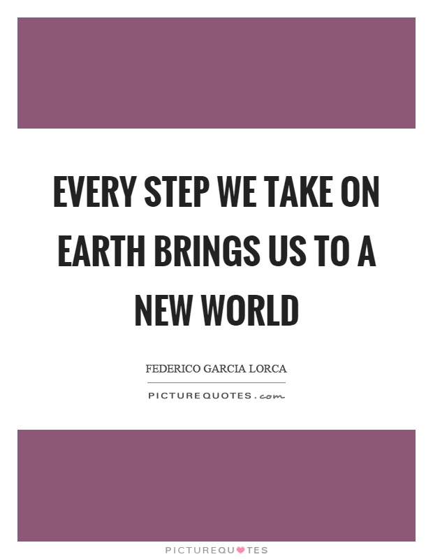 Every step we take on earth brings us to a new world Picture Quote #1