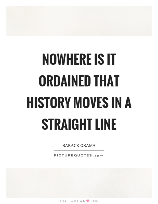 Nowhere is it ordained that history moves in a straight line Picture Quote #1